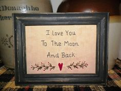 Primitive Decor Stitchery Picture Bedroom Country Home Romantic I Love You To The Moon And Back Prim Shelf Sitter Make Do UNFRAMED Heart. $12.99, via Etsy.
