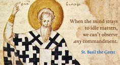"""pemptousia.com (Eastern Orthodox site with many resources, galleries of photos, especially Mt. Athos, audio recordings, and readings) St. Basil the Great: """"When the mind strays to idle matters, we can't observe any commandment."""""""
