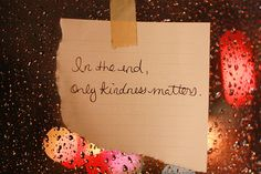 In the end only kindness matters. Truth. #HaveAPlan #BeKind ❤ #Free2Luv