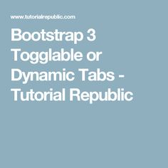 Bootstrap 3 Togglable or Dynamic Tabs - Tutorial Republic