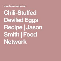 Chili-Stuffed Deviled Eggs Recipe | Jason Smith | Food Network