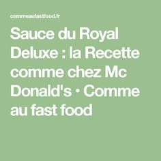 Sauce du Royal Deluxe : la Recette comme chez Mc Donald's • Comme au fast food