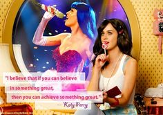 """If you can believe in something great, you can achieve something great."" #katyperry #quote #motivation"