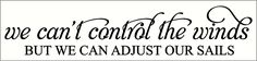 Wall Decor Plus More - We Can't Control the Winds But We Can Adjust Our Sails Wall Decal Quote, $15.13 (http://www.walldecorplusmore.com/we-cant-control-the-winds-but-we-can-adjust-our-sails-wall-decal-quote/)