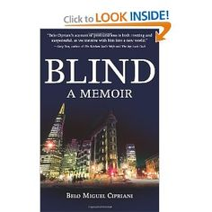 """Blind: A Memoir - My friend Belo's autobiography - A stunning read told in an unsentimental, self-deprecating voice that will change the way you see blind people -- will change the way you see yourself."""""""