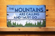 The Mountains Are Calling And I Must Go Handcrafted Rustic