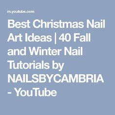 Best Christmas Nail Art Ideas | 40 Fall and Winter Nail Tutorials by NAILSBYCAMBRIA - YouTube