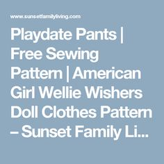 Playdate Pants | Free Sewing Pattern | American Girl Wellie Wishers Doll Clothes Pattern – Sunset Family Living