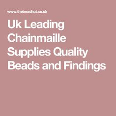 Uk Leading Chainmaille Supplies Quality Beads and Findings