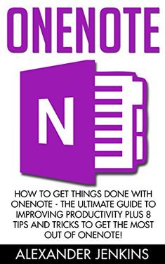 OneNote: How To Get Things Done With OneNote - The Ultimate Guide To Improving Productivity And Getting Things Done With OneNote, Plus 8 Tips And Tricks To Get The Most Out Of OneNote! by [Jenkins, Alexander] Computer Help, Computer Programming, Computer Tips, Computer Projects, Computer Internet, One Note Microsoft, Microsoft Office, Microsoft Word, Cool Gifts For Him