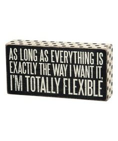 I think I need this! 'Totally Flexible' Box Sign by Primitives by Kathy Phrase Cute, Sign Quotes, Funny Quotes, Funny Memes, Box Signs, Pallet Signs, Lettering, Funny Signs, My New Room