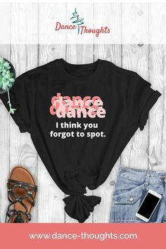 Dance Teacher Gifts - Funny Dance Teacher Shirt - I Think You Forgot to Spot Dance Teacher Gifts, Funny Teacher Gifts, Dance Gifts, Teacher Shirts, Teacher Outfits, Cool Shirts For Boys, Dad To Be Shirts, Dance Humor, Funny Dance