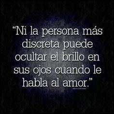 """""""Ni la persona más discreta puede ocultar el brillo en sus ojos cuando le habla al amor."""" #frases"""
