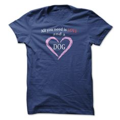 All You Need is Love, and a Dog - A High Quality Design by Dog Lovers Today