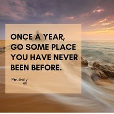Once a year go some place you have never been before. #positivitynote #positivity #inspiration