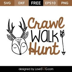 *** FREE SVG CUT FILE for Cricut, Silhouette and more *** Crawl Walk Hunt