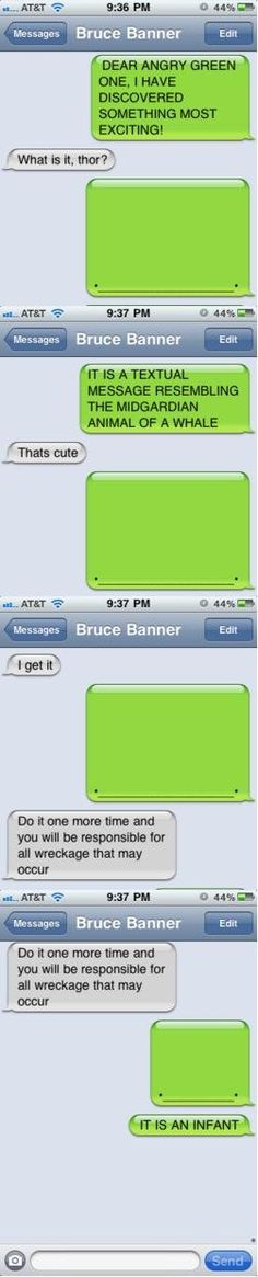 Thor texts Bruce Banner. For some reason, this pairing is so random that it makes it funnier...