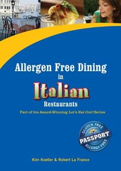 Allergen Free in Italian Restaurants (Let's Eat Out with Celiac / Coeliac & Food Allergies!) by Robert La France, http://www.amazon.com/gp/product/B004EEOI6U/ref=cm_sw_r_pi_alp_xPVRpb0TGCG4D