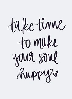 "Happiness Quotes For When You're Feeling Lost And Depressed ""Take time to make your soul happy.""""Take time to make your soul happy. Life Quotes Love, Quotes To Live By, Happy Soul Quotes, Happy Sayings, Happy Thoughts Quotes, Me Time Quotes, Cute Happy Quotes, Happy Times Quotes, Quotes On Happiness"