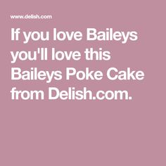 If you love Baileys you'll love this Baileys Poke Cake from Delish.com.