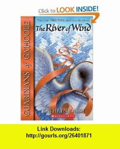 The River of Wind (Guardians of Gahoole, Book 13) (9780439888073) Kathryn Lasky , ISBN-10: 0439888077  , ISBN-13: 978-0439888073 ,  , tutorials , pdf , ebook , torrent , downloads , rapidshare , filesonic , hotfile , megaupload , fileserve