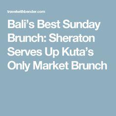 Bali's Best Sunday Brunch: Sheraton Serves Up Kuta's Only Market Brunch