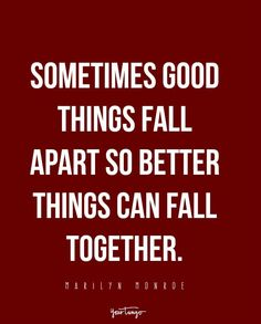 """""""Sometimes good things fall apart so better things can fall together."""" — Marilyn Monroe"""