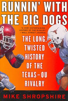 Runnin' With the Big Dogs: The Long Twisted History of the Texas-OU Rivalry