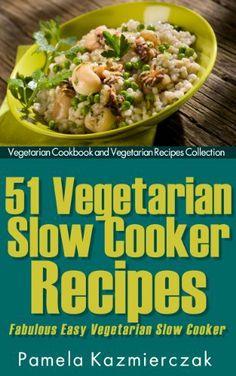 51 Vegetarian Slow Cooker Recipes - Fabulous Easy Vegetarian Slow cooker Recipes (Vegetarian Cookbook and Vegetarian Recipes Collection) by Pamela Kazmierczak, http://www.amazon.com/dp/B00APRRRYA/ref=cm_sw_r_pi_dp_tlr.sb18B6E9R