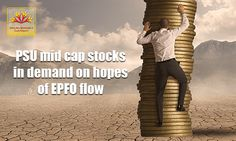 Mid cap public sector companies are suddenly in demand based on expectations  that they would be part of the portfolios of equity schemes handling Employee  Provident Fund (EPFO) money. Know more...