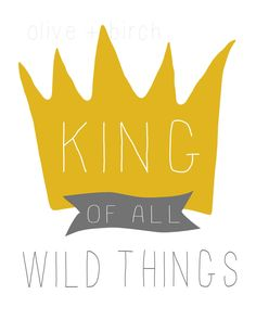 For Kam's room. Where the Wild Things Are Nursery Printable, King of All Wild Things. $4.50, via Etsy.