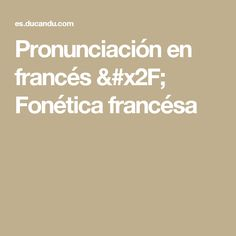 Pronunciación en francés / Fonética francésa Learn French, Learning, Languages, Alphabet, French Lessons, Learning French, French Tips, Cards, It Works