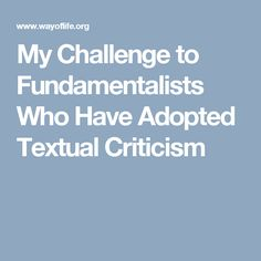 My Challenge to Fundamentalists Who Have Adopted Textual Criticism