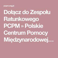 Dołącz do Zespołu Ratunkowego PCPM » Polskie Centrum Pomocy Międzynarodowej…