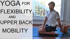 Yoga For Flexibility And Upper Back Mobility With Tim Senesi