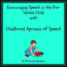 Strategies to promote speech and language in the pre-verbal or minimally verbal child with Apraxia
