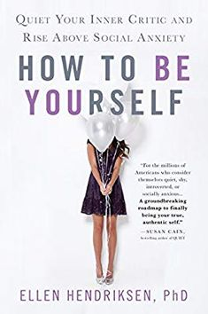 [EBook] How to Be Yourself: Quiet Your Inner Critic and Rise Above Social Anxiety Author Ellen Hendriksen, Book Club Books, New Books, Good Books, Books To Read, Book Nerd, Reading Lists, Book Lists, Reading Time, Reading Books