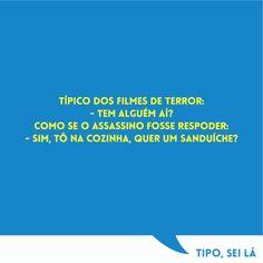 Típico dos filmes de terror: - Tem alguém aí? Como se o assassino fosse respoder: - Sim, tô na cozinha, quer um sanduíche?  #highlighted #pensamento