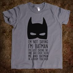 they need this batman shirt :)