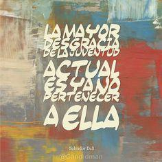 """""""La mayor #Desgracia de la #Juventud actual es ya no pertenecer a ella"""". #SalvadorDali #Citas #Frases @Candidman"""