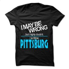 I May Be Wrong But I Highly Doubt It I am From... Pitts - #tshirt packaging #long sweater. ORDER NOW => https://www.sunfrog.com/LifeStyle/I-May-Be-Wrong-But-I-Highly-Doubt-It-I-am-From-Pittsburg--99-Cool-City-Shirt-.html?68278