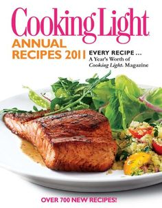 Cooking Light Annual Recipes 2011: Every Recipe...A Year's Worth of Cooking Light Magazine: Editors of Cooking Light Magazine: 9780848733414: Amazon.com: Books