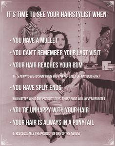 It's time to see your hairdresser when...