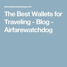 The Best Wallets for Traveling - Blog - Airfarewatchdog