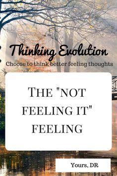 """The """"not feeling it"""" feeling"""