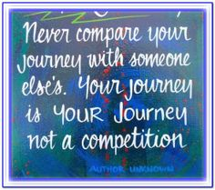 Your journey is your Journey not a competition.  This quote may not be from Abraham but it could well be. (AHQ1001)