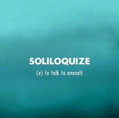To talk to oneself: Soliloquize Unusual Words, Weird Words, Rare Words, Unique Words, Fancy Words, Big Words, Great Words, English Vocabulary Words, English Words