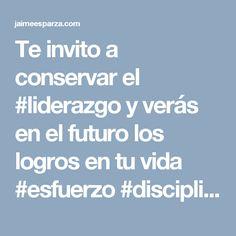 Te invito a conservar el #liderazgo y verás en el futuro los logros en tu vida #esfuerzo #disciplina