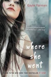 Where She Went By Gayle Forman, Sequel to If I Stay, Paperback 2011