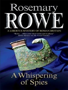 'A Whispering of Spies' (2012) by Rosemary Rowe is the 13th book in her Libertus Roman Mystery series set in late 2nd century Roman Britain. When his actions are misinterpreted by a network of spies, Libertus is suspected of involvement in a massacre and marched to the garrison to await trial. But after daringly escaping, Libertus embarks on a dangerous quest to discover the truth. The series began in 1999 with 'The Germanicus Mosaic'.